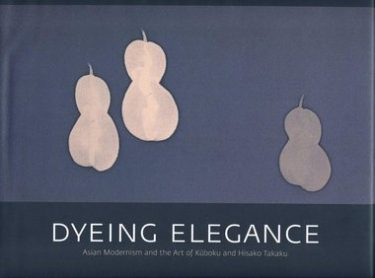 Dyeing Elegance: Asian Modernism and the Art of Kuboku and Hisako Takaku
